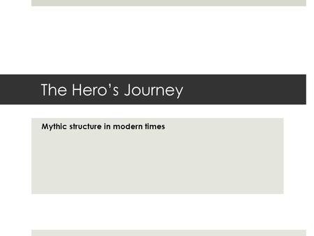 The Hero's Journey Mythic structure in modern times.