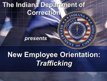 The Indiana Department of Correction presents 1 New Employee Orientation: Trafficking.