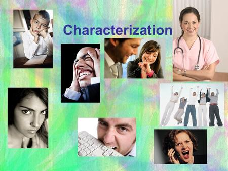 Characterization. What is Characterization? It is how an author introduces us to characters.