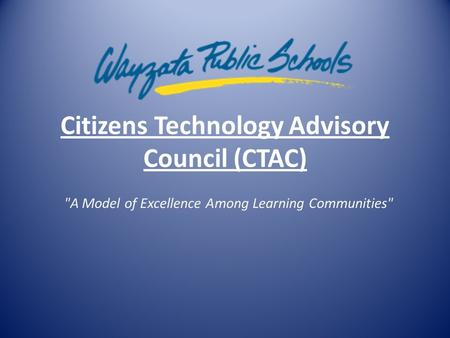 Citizens Technology Advisory Council (CTAC) A Model of Excellence Among Learning Communities