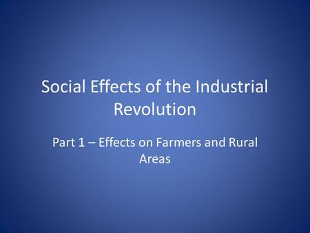 Social Effects of the Industrial Revolution Part 1 – Effects on Farmers and Rural Areas.