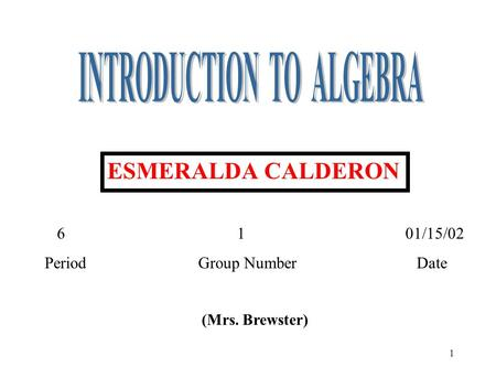 1 (Mrs. Brewster) 6 1 01/15/02 Period Group Number Date ESMERALDA CALDERON.