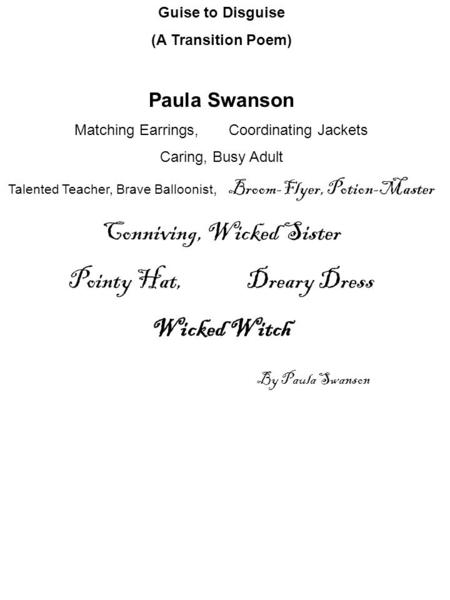 Guise to Disguise (A Transition Poem) Paula Swanson Matching Earrings, Coordinating Jackets Caring, Busy Adult Talented Teacher, Brave Balloonist, Broom-Flyer,