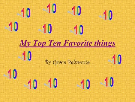 My Top Ten Favorite things By Grace Belmonte. World history! We learn about different cultures We learn about different time periods.