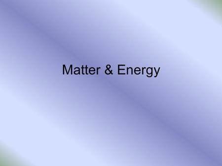 Matter & Energy. If you heat something, what's happening on the Atomic Level? Atoms, no matter what the temperature or state (solid, liquid, gas) are.