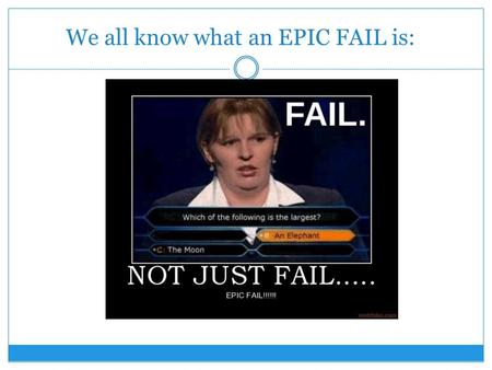 We all know what an EPIC FAIL is:. HOWEVER, What do you know about an…
