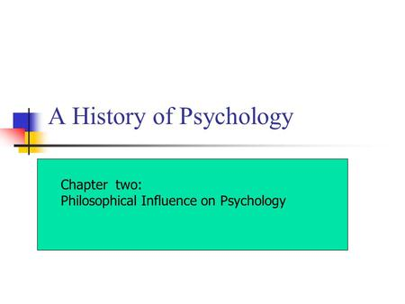 A History of Psychology Chapter two: Philosophical Influence on Psychology.