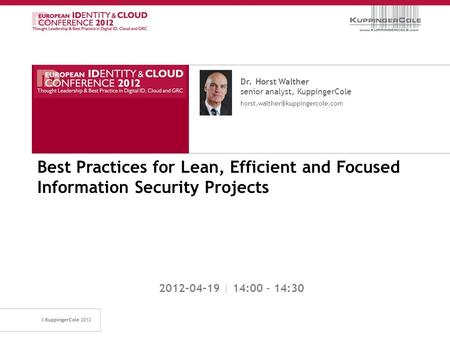 Best Practices for Lean, Efficient and Focused Information Security Projects 2012-04-19 | 14:00 – 14:30 Dr. Horst Walther senior analyst, KuppingerCole.