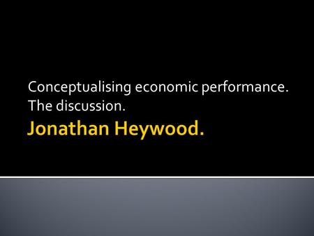 Conceptualising economic performance. The discussion.