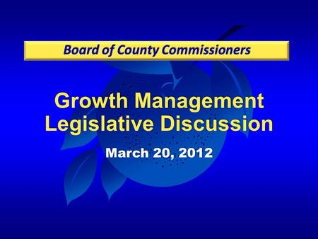Growth Management Legislative Discussion March 20, 2012.