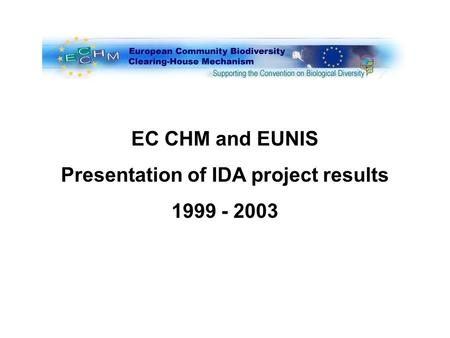 EC CHM and EUNIS Presentation of IDA project results 1999 - 2003.