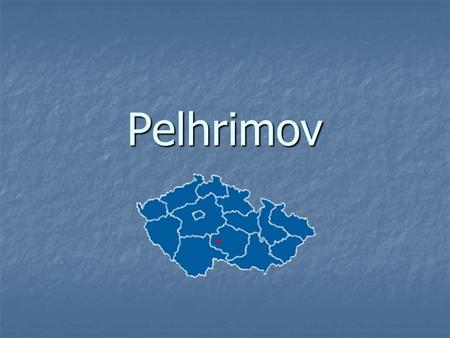 "Pelhrimov. Pelhrimov ""town of records and curiosities"" ""town of records and curiosities"" Pelhrimov lies in the south-west of the Bohemian- Moravian Highland,"