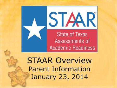 STAAR Overview Parent Information January 23, 2014.
