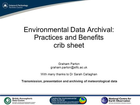 VO Sandpit, November 2009 Environmental Data Archival: Practices and Benefits crib sheet Graham Parton With many thanks to Dr.