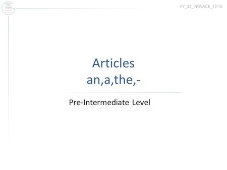Articles an,a,the,- Pre-Intermediate Level VY_32_INOVACE_12-15.