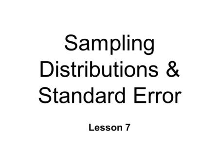 Sampling Distributions & Standard Error Lesson 7.