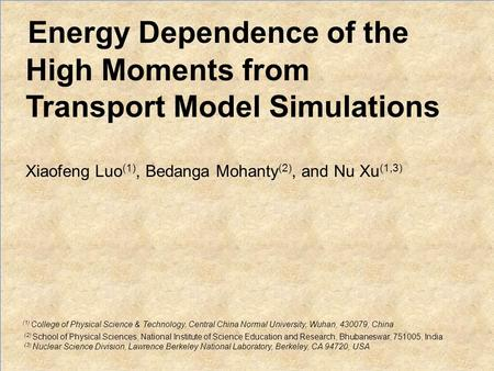 "Nu Xu1/12 ""DNP"", Newport Beach, California, December 24 - 27, 2012 Energy Dependence of the High Moments from Transport Model Simulations Xiaofeng Luo."