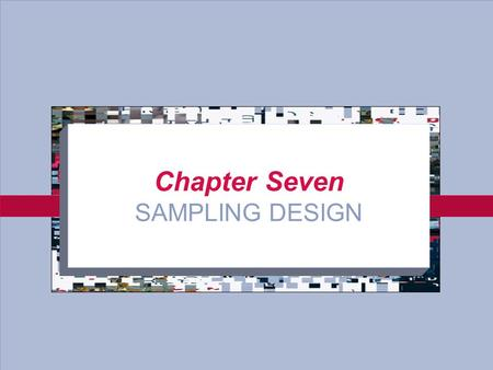 7-1 Chapter Seven SAMPLING DESIGN. 7-2 Selection of Elements Population Element the individual subject on which the measurement is taken; e.g., the population.