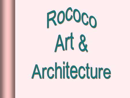 RococoRococo rocaille ► Derived from the French word, rocaille, or pebbles, referring to the stones & shells used to decorate the interior of caves. ►