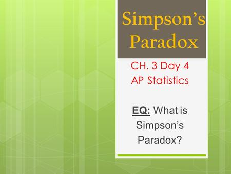 CH. 3 Day 4 AP Statistics EQ: What is Simpson's Paradox?