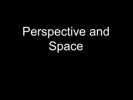 Perspective and Space. Space - element of art referring to the emptiness or area between, around, above, and below, or within objects.