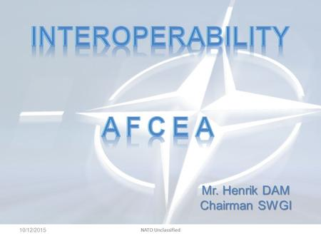 NATO Unclassified Mr. Henrik DAM Chairman SWGI 10/12/2015 NATO Unclassified.
