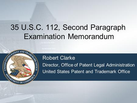 35 U.S.C. 112, Second Paragraph Examination Memorandum Robert Clarke Director, Office of Patent Legal Administration United States Patent and Trademark.