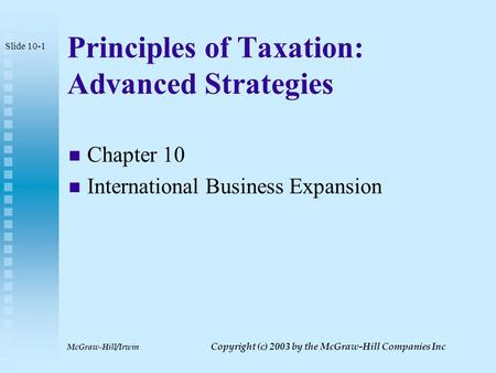 McGraw-Hill/Irwin Copyright (c) 2003 by the McGraw-Hill Companies Inc Principles of Taxation: Advanced Strategies Chapter 10 International Business Expansion.