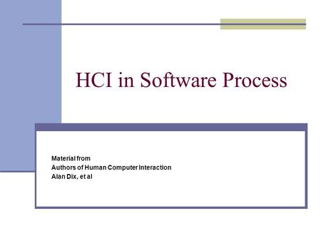HCI in Software Process Material from Authors of Human Computer Interaction Alan Dix, et al.
