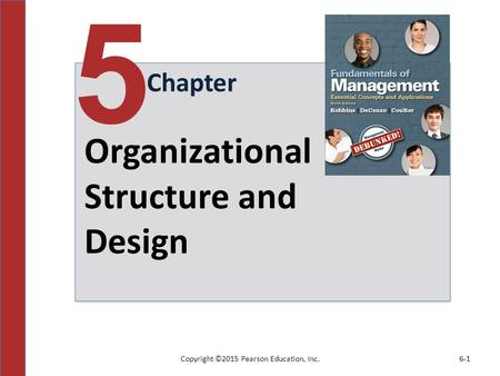 Copyright ©2015 Pearson Education, Inc.6-1 Chapter 5 Organizational Structure and Design.