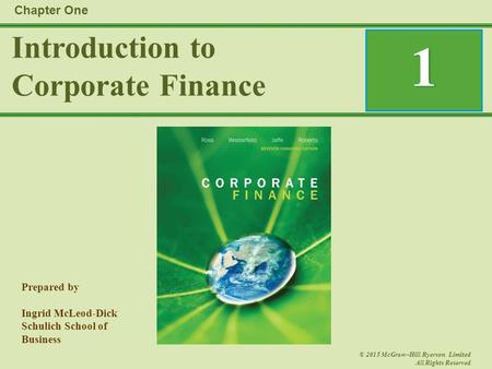 Prepared by Ingrid McLeod-Dick Schulich School of Business © 2015 McGraw–Hill Ryerson Limited All Rights Reserved Introduction to Corporate Finance Chapter.