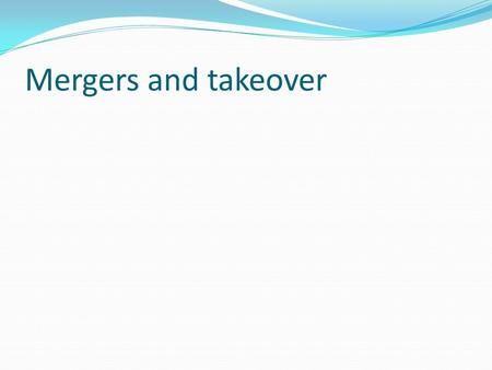 Mergers and takeover. Measure of corporate growth Increase in sales It indicates size or quantity in the market Increase in profit Operations into greater.