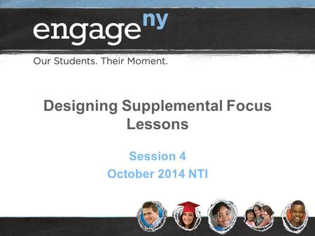 Designing Supplemental Focus Lessons Session 4 October 2014 NTI.