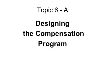 Topic 6 - A Designing the Compensation Program. 9. Centralization Vs. Decentralization of Pay Decisions 8. Open Vs. Secret Pay 7. Monetary Vs. Non-monetary.