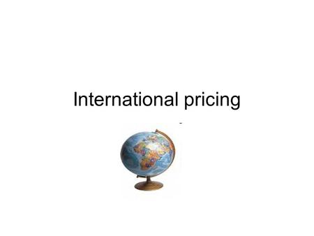 International pricing. Impact of pricing Pricing is especially important in international marketing strategy decisions, due to its effect on product positioning,