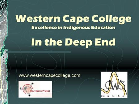 Western Cape College Excellence in Indigenous Education In the Deep End www.westerncapecollege.com.