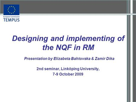 Designing and implementing of the NQF in RM 2nd seminar, Linköping University, 7-9 October 2009 Presentation by Elizabeta Bahtovska & Zamir Dika.
