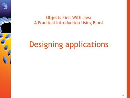 Objects First With Java A Practical Introduction Using BlueJ Designing applications 1.0.