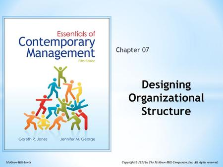 Copyright © 2013 by The McGraw-Hill Companies, Inc. All rights reserved. McGraw-Hill/Irwin Chapter 07 Designing Organizational Structure.
