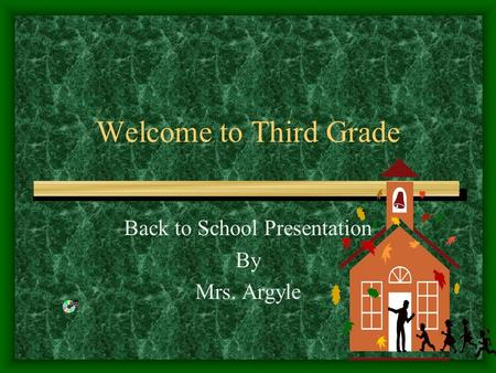 Welcome to Third Grade Back to School Presentation By Mrs. Argyle.