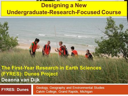 FYRES: Dunes The First-Year Research in Earth Sciences (FYRES): Dunes Project Deanna van Dijk Geology, Geography and Environmental Studies Calvin College,