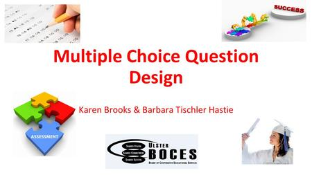 Multiple Choice Question Design Karen Brooks & Barbara Tischler Hastie.