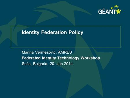 Identity Federation Policy Marina Vermezović, AMRES Federated Identity Technology Workshop Sofia, Bulgaria, 20. Jun 2014.