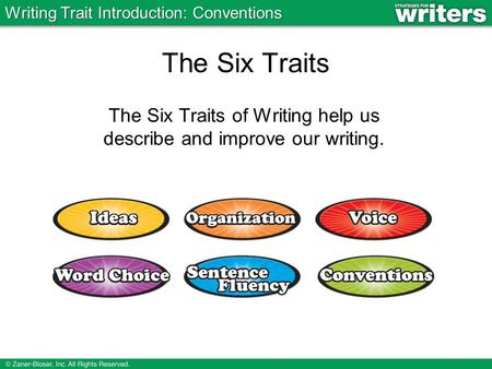 The Six Traits The Six Traits of Writing help us describe and improve our writing. Writing Trait Introduction: Conventions.