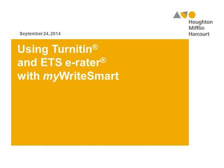 Using Turnitin ® and ETS e-rater ® with myWriteSmart September 24, 2014.