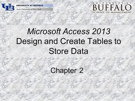 Microsoft Access 2013 Design and Create Tables to Store Data Chapter 2.