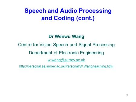 1 Speech and Audio Processing and Coding (cont.) Dr Wenwu Wang Centre for Vision Speech and Signal Processing Department of Electronic Engineering