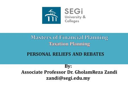 PERSONAL RELIEFS AND REBATES By: Associate Professor Dr. GholamReza Zandi