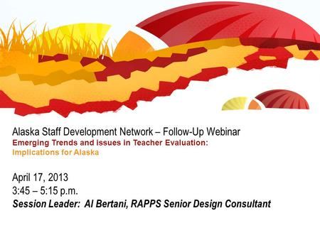 Alaska Staff Development Network – Follow-Up Webinar Emerging Trends and issues in Teacher Evaluation: Implications for Alaska April 17, 2013 3:45 – 5:15.
