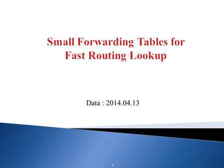 Data : 2014.04.13 1. The Small Forwarding Table(SFT), In general, The small forwarding table is the compressed version of a 16-8-8 trie. Since SFT organizes.